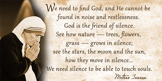 God is friend of silence - Mother Teresa